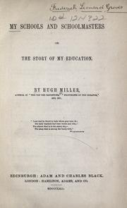My schools and schoolmasters by Miller, Hugh