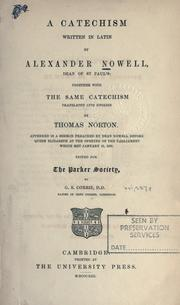 Cover of: A catechism written in Latin by Alexander Nowell... Together with the same catechism translated into English by Thomas Norton