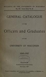 Cover of: General catalogue of the officers and graduates of the University of Wisconsin, 1849-1907