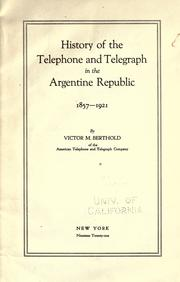 Cover of: History of the telephone and telegraph in the Argentine republic 1857-1921 | Victor Maximilian Berthold