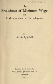 Cover of: The breakdown of minimum wage and A memorandum on unemployment