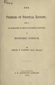 Cover of: The premises of political economy: being a re-examination of certain fundamental principles of economic science.