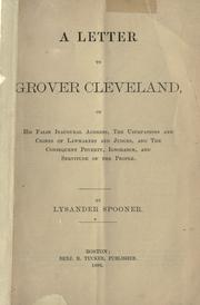 Cover of: A letter to Grover Cleveland, on his false inaugural address, the usurpations and crimes of lawmakers and judges, and the consequent poverty, ignorance, and servitude of the people