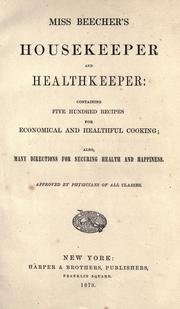Cover of: Miss Beecher's housekeeper and healthkeeper: containing five hundred recipes for economical and healthful cooking; also, many directions for securing health and happiness