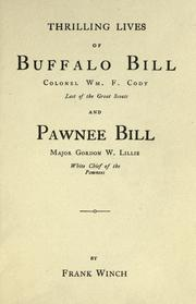 Cover of: Thrilling lives of Buffalo Bill, Colonel Wm. F. Cody, last of the great scouts, and Pawnee Bill, Major Gordon W. Lillie, white chief of the Pawnees