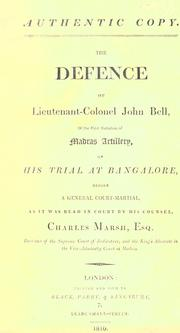 Cover of: The defence of Lieutenant-colonel John Bell, of the First battalion of Madras artillery, on his trial at Bangalore