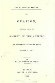 Cover of: The method of nature: an oration, delivered before the Society of the Adelphi, in Waterville College, in Maine, August 11, 1841
