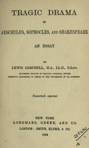 Tragic drama in Aeschylus, Sophocles, and Shakespeare by Lewis Campbell