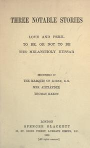 Cover of: Three notable stories: Love and peril, To be, or not to be [and] The melancholy Hussar.  Respectively by the marquis of Lorne, Mrs. Alexander and Thomas Hardy.