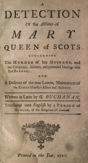 Cover of: A detection of the actions of Mary queen of Scots