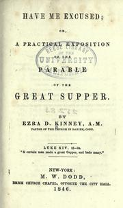 Cover of: Have me excused; or, A practical exposition of the parable of the great supper