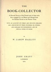 Cover of: The book collector: a general survey of the pursuit and of those who have engaged in it at home and abroad from the earliest period to the present time: With an account of public and private libraries and anecdotes of their founders or owners and remarks on bookbinding and on special copies of books.