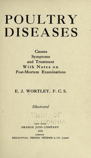 Cover of: Poultry diseases, causes, symptoms and treatment by E. J. Wortley