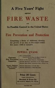 Cover of: A five years' fight against fire waste and its possible control in the United States by fire prevention and protection, comprising a series of addresses, showing the growth of an idea of this subject within five years --