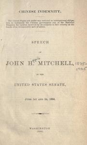 Cover of: Chinese indemnity ... Speech of John H. Mitchell in the United States Senate, June 1st and 3rd, 1886