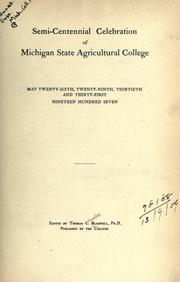 Cover of: Semi-centennial celebration of Michigan State agricultural college, May twenty-sixth, twenty-ninth, thirtieth and thirty-first, nineteen hundred seven