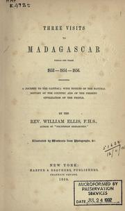 Three visits to Madagascar during the years 1853-1854-1856 by William Ellis