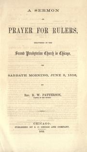 Cover of: A sermon on prayer for rulers, delivered in the Second Presbyterian Church in Chicago, on Sabbath morning, June 8, 1856