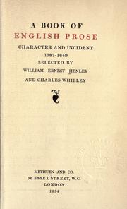 Cover of: A book of English prose, character and incident 1387-1649, selected by William Ernest Henley and Charles Whibley