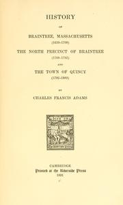 Cover of: History of Braintree, Massachusetts (1639-1708): the north precinct of Braintree (1708-1792) and the town of Quincy (1792-1889).