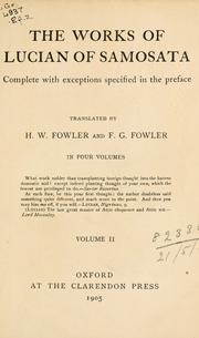 Cover of: The works of Lucian of Samosata, complete with exceptions specified in the preface, tr. by H. W. Fowler and F.G. Fowler
