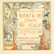 Cover of: The baby's own Aesop: being the fables condensed in rhyme with portable morals pictorially pointed by Walter Crane. Engraved and printed in colours by Edmund Evans.
