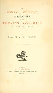 Cover of: Historical and secret memoirs of the Empress Josephine (Marie Rose Tascher de la Pagerie)