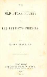 Cover of: The old stone house, or, The patriot's fireside | Joseph Alden