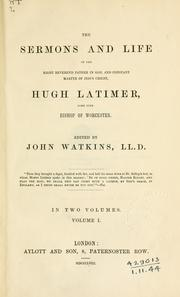Cover of: The sermons and life of the Right Reverend Father in God, and constant Marty of Jesus Christ, Hugh Latimer: some time Bishop of Worcester