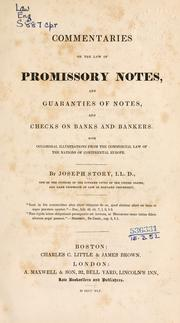 Cover of: Commentaries on the law of promissory notes: and guaranties of notes, and checks on banks and bankers.  With occasional illustrations from the commercial law of the nations of continental Europe.