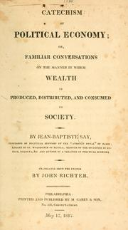 Cover of: Catechism of political economy: or, Familiar conversations on the manner in which wealth is produced, distributed, and consumed in society.