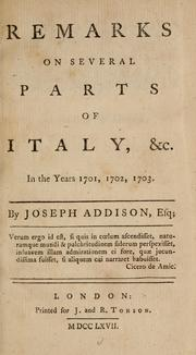 Remarks on several parts of Italy, &c. in the years 1701, 1702, 1703 by Joseph Addison