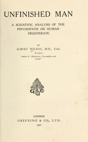 Cover of: Unfinished man; a scientific analysis of the psychopath or human degenerate
