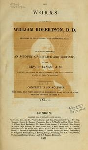 Cover of: The works of the late William Robertson: to which is prefixed, an account of his life and writings