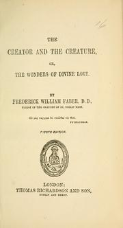 Cover of: The creator & the creature or, the wonders of divine love