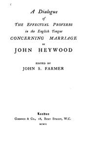 Cover of: A dialogue of the effectual proverbs in the English tongue concerning marriage