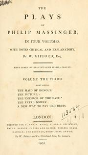 Cover of: The plays of Philip Massinger, in four volumes: with notes critical and explanatory