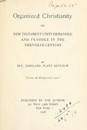 Cover of: Organized Christianity or New Testament demanded and feasible in the Twentieth Century