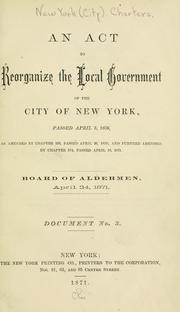 Cover of: An act to reorganize the local government of the city of New York