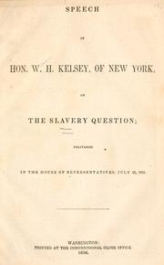 Cover of: Speech of Hon. W. H. Kelsey, of New York, on the slavery question