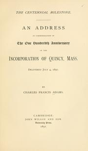 Cover of: The centennial milestone: An address in commemoration of the one hundredth anniversary of the incorporation of Quincy, Mass.