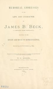 Cover of: Memorial addresses on the life and character of James B. Beck (a Senator from Kentucky) delivered in the Senate and House of Representatives August 23 and September 13, 1890