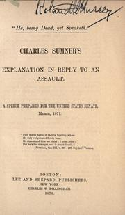 Cover of: Explanation in reply to an assault: a speech prepared for the United States Senate, March, 1871
