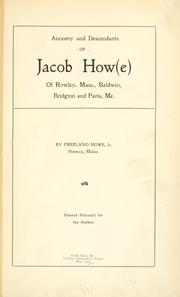Cover of: Ancestry and descendants of Jacob How(e) | Freeland Howe
