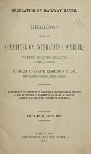 Regulation of railway rates by United States. Congress. Senate. Committee on Interstate Commerce