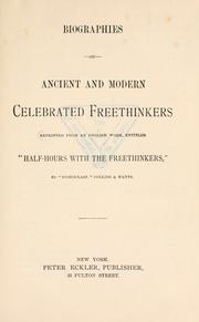 "Cover of: Biographies of ancient and modern celebrated freethinkers. Reprinted from an English work, entitled ""Half-hours with the freethinkers."""