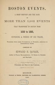 Cover of: Boston events. A brief mention and the date of more than 5,000 events that transpired in Boston from 1620 to 1880, covering a period of 250 years, together with other occurrences of interest, arranged in alphabetical order. by Savage, Edward H.