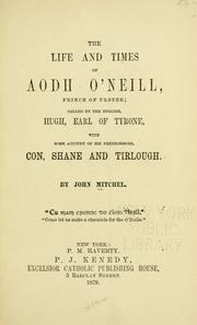 Cover of: The life and times of Aodh O'Neill, prince of Ulster: called by the English, Hugh, earl of Tyrone, with some account of his predecessors, Con, Shane and Tirlough