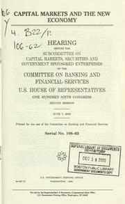 Cover of: Capital markets and the new economy: hearing before the Subcommittee on Capital Markets, Securities, and Government Sponsored Enterprises of the Committee on Banking and Financial Services, U.S. House of Representatives, One Hundred Sixth Congress, second session, June 7, 2000.