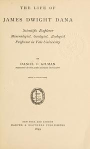 Cover of: The life of James Dwight Dana, scientific explorer, mineralogist, geologist, zoologist, professor in Yale university